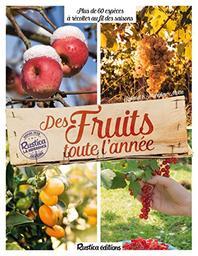 Des fruits toute l'année : 60 [soixante] espèces à récolter au fil des saisons / Roland & Maryline Motte | Motte, Roland (1956-....). Auteur