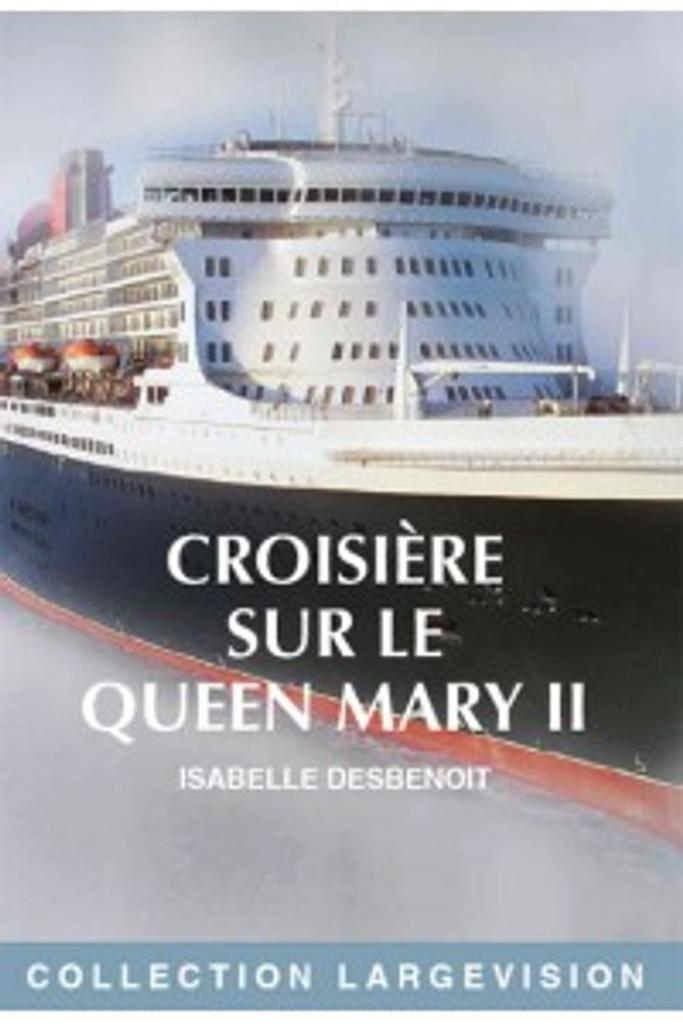 Croisière sur le Queen Mary II / Isabelle Desbenoît  