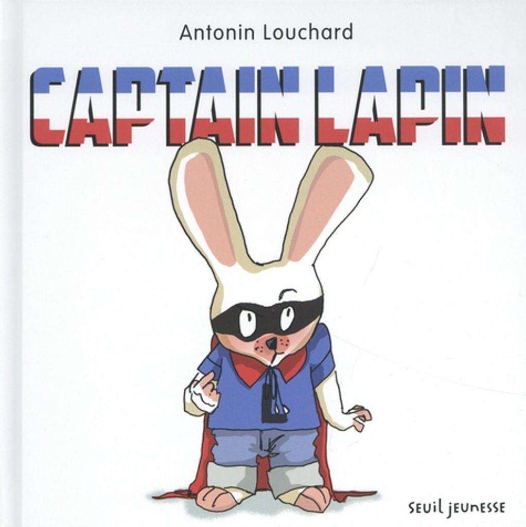Captain Lapin / Antonin Louchard |