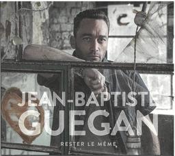 Rester le même / Jean-Baptiste Guégan | Guégan, Jean-Baptiste. Chanteur